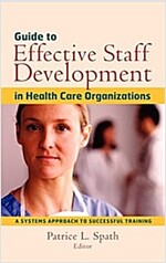 Guide to Effective Staff Development in Health Care Organizations: A Systems Approach to Successful Training (Hardcover)