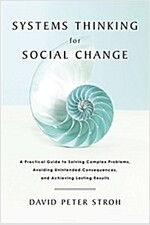 Systems Thinking for Social Change: A Practical Guide to Solving Complex Problems, Avoiding Unintended Consequences, and Achieving Lasting Results (Paperback)