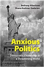 Anxious Politics : Democratic Citizenship in a Threatening World (Paperback)