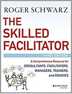 The Skilled Facilitator: A Comprehensive Resource for Consultants, Facilitators, Coaches, and Trainers (Hardcover, 3, Revised)