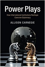 Power Plays : How International Institutions Reshape Coercive Diplomacy (Paperback)
