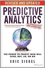 Predictive Analytics: The Power to Predict Who Will Click, Buy, Lie, or Die (Paperback, Revised, Update)