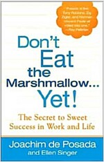 Don't Eat the Marshmallow...Yet!: The Secret to Sweet Success in Work and Life (Hardcover)