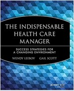 The Indispensable Health Care Manager: Success Strategies for a Changing Environment (Paperback)