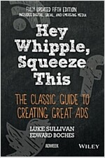 Hey, Whipple, Squeeze This: The Classic Guide to Creating Great Ads (Paperback, 5)