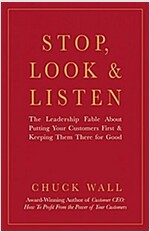 Stop, Look, and Listen: The Leadership Fable about Putting Your Customers First and Keeping Them There for Good (Hardcover)