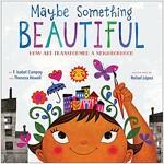 Maybe Something Beautiful: How Art Transformed a Neighborhood (Hardcover)