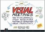 Visual Meetings : How Graphics, Sticky Notes and Idea Mapping Can Transform Group Productivity (Paperback)