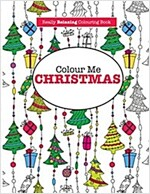 Colour Me Christmas ( a Really Relaxing Colouring Book) (Paperback)