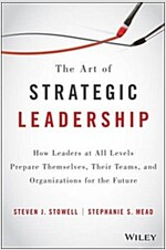 The Art of Strategic Leadership: How Leaders at All Levels Prepare Themselves, Their Teams, and Organizations for the Future (Hardcover)
