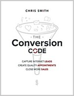 The Conversion Code: Capture Internet Leads, Create Quality Appointments, Close More Sales (Hardcover)