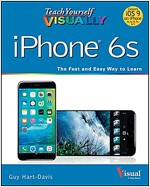 Teach Yourself Visually iPhone 6s: Covers Ios9 and All Models of iPhone 6s, 6, and iPhone 5 (Paperback, 3)