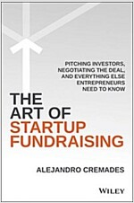 The Art of Startup Fundraising: Pitching Investors, Negotiating the Deal, and Everything Else Entrepreneurs Need to Know (Hardcover)