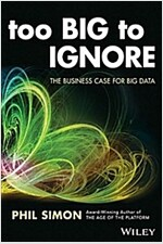Too Big to Ignore: The Business Case for Big Data (Paperback)