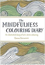 The Mindfulness Colouring Diary : An Illustrated Diary of Anti-Stress Colouring (Paperback, Main Market Ed.)