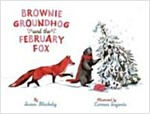 Brownie Groundhog and the February Fox (Hardcover)