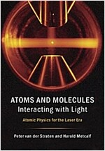 Atoms and Molecules Interacting with Light : Atomic Physics for the Laser Era (Hardcover)