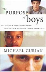 The Purpose of Boys : Helping Our Sons Find Meaning, Significance, and Direction in Their Lives (Paperback)