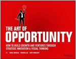 The Art of Opportunity: How to Build Growth and Ventures Through Strategic Innovation and Visual Thinking (Paperback)