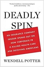 [중고] Deadly Spin: An Insurance Company Insider Speaks Out on How Corporate PR Is Killing Health Care and Deceiving Americans (Hardcover)