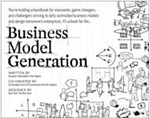 Business Model Generation : A Handbook for Visionaries, Game Changers, and Challengers (Paperback)