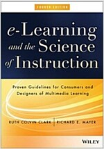 E-Learning and the Science of Instruction: Proven Guidelines for Consumers and Designers of Multimedia Learning (Hardcover, 4)