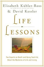 Life Lessons: Two Experts on Death and Dying Teach Us about the Mysteries of Life and Living (Paperback)