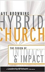 Hybrid Church : The Fusion of Intimacy and Impact (Hardcover)