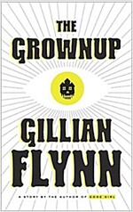 The Grownup: A Gillian Flynn Short (Paperback)