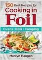 [중고] 150 Best Recipes for Cooking in Foil: Ovens, BBQ, Camping (Paperback)