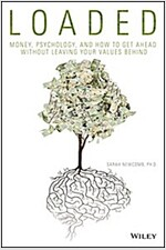 Loaded: Money, Psychology, and How to Get Ahead Without Leaving Your Values Behind (Hardcover)