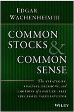 Common Stocks and Common Sense: The Strategies, Analyses, Decisions, and Emotions of a Particularly Successful Value Investor (Hardcover)