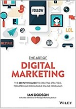The Art of Digital Marketing: The Definitive Guide to Creating Strategic, Targeted, and Measurable Online Campaigns (Hardcover)
