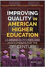 Improving Quality in American Higher Education: Learning Outcomes and Assessments for the 21st Century (Hardcover)
