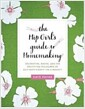 [중고] The Hip Girl's Guide to Homemaking: Decorating, Dining, and the Gratifying Pleasures of Self-Sufficiency--On a Budget! (Paperback)