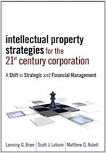 Intellectual Property Strategies for the 21st Century Corporation (Hardcover)