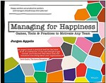 Managing for Happiness: Games, Tools, and Practices to Motivate Any Team (Paperback)