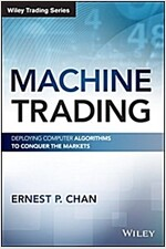 Machine Trading: Deploying Computer Algorithms to Conquer the Markets (Hardcover)