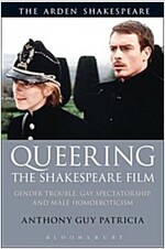 Queering the Shakespeare Film : Gender Trouble, Gay Spectatorship, and Male Homoeroticism (Hardcover)
