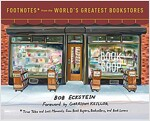 Footnotes from the World's Greatest Bookstores: True Tales and Lost Moments from Book Buyers, Booksellers, and Book Lovers (Hardcover)