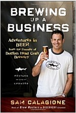Brewing Up a Business : Adventures in Beer from the Founder of Dogfish Head Craft Brewery (Paperback, 2 Revised edition)