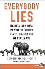 Everybody Lies: Big Data, New Data, and What the Internet Can Tell Us about Who We Really Are (Paperback)