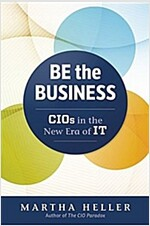 Be the Business: Cios in the New Era of It (Hardcover)