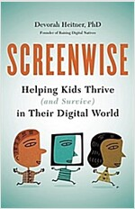 Screenwise: Helping Kids Thrive (and Survive) in Their Digital World (Paperback)