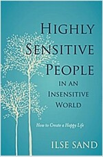 Highly Sensitive People in an Insensitive World : How to Create a Happy Life (Paperback)