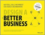 Design a Better Business: New Tools, Skills, and Mindset for Strategy and Innovation (Paperback)