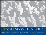 Designing with Models : A Studio Guide to Architectural Process Models (Paperback, 3 Revised edition)
