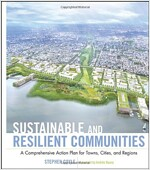 Sustainable and Resilient Communities : A Comprehensive Action Plan for Towns, Cities, and Regions (Hardcover)