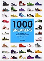 1000 Sneakers: A Guide to the World's Greatest Kicks, from Sport to Street (Paperback)