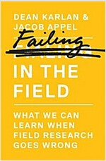 Failing in the Field: What We Can Learn When Field Research Goes Wrong (Hardcover)